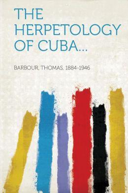 The Herpetology of Cuba...