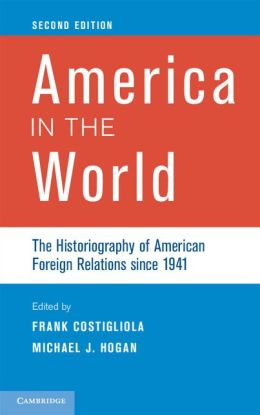 America in the World: The Historiography of American Foreign Relations since 1941