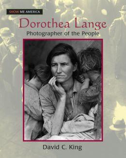 Dorothea Lange: Photographer of the People: Photographer of the People