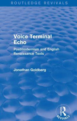 Voice Terminal Echo (Routledge Revivals): Postmodernism and English Renaissance Texts
