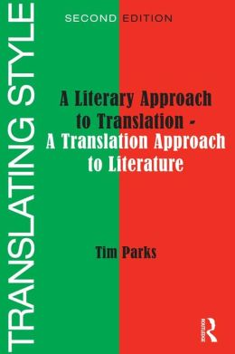 Translating Style: A Literary Approach to Translation - A Translation Approach to Literature
