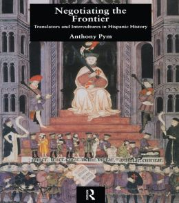 Negotiating the Frontier: Translators and Intercultures in Hispanic History