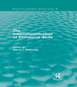 The Internationalization of Communal Strife (Routledge Revivals)