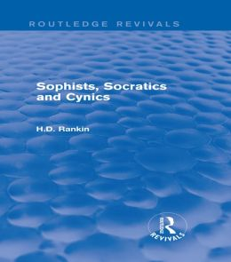 Sophists, Socratics and Cynics (Routledge Revivals)