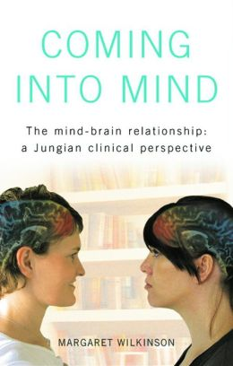 Coming into Mind: The Mind-Brain Relationship: A Jungian Clinical Perspective
