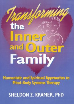 Transforming the Inner and Outer Family: Humanistic and Spiritual Approaches to Mind-Body Systems Therapy