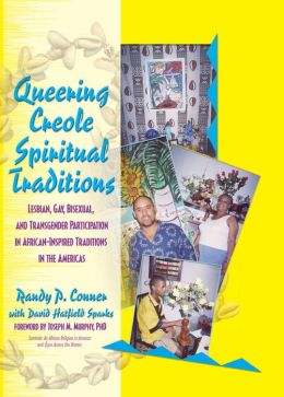 Queering Creole Spiritual Traditions: Lesbian, Gay, Bisexual, and Transgender Participation in African-Inspired Traditions in the Americas