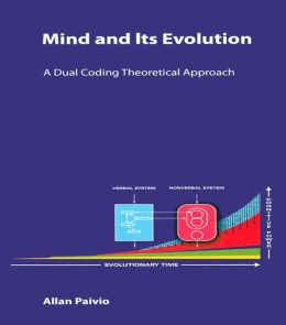Mind and Its Evolution: A Dual Coding Theoretical Approach