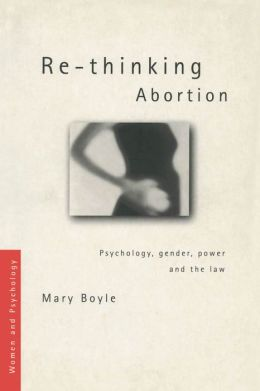 Re-thinking Abortion: Psychology, Gender and the Law