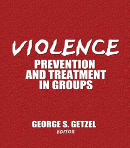 Violence: Prevention and Treatment in Groups