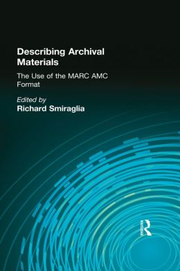 Describing Archival Materials: The Use of the MARC AMC Format