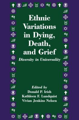 Ethnic Variations in Dying, Death and Grief: Diversity in Universality