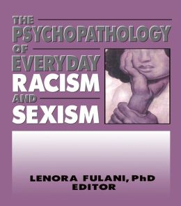 The Psychopathology of Everyday Racism and Sexism