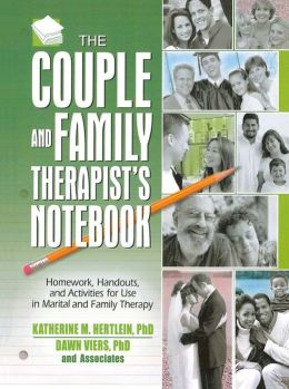 The Couple and Family Therapist's Notebook: Homework, Handouts, and Activities for Use in Marital and Family Therapy