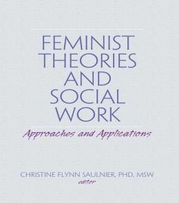 Feminist Theories and Social Work: Approaches and Applications