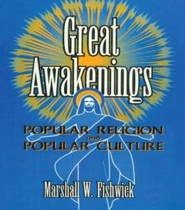 Great Awakenings: Popular Religion and Popular Culture