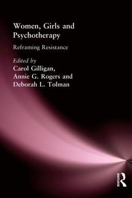 Women, Girls & Psychotherapy: Reframing Resistance