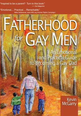 Fatherhood for Gay Men: An Emotional and Practical Guide to Becoming a Gay Dad
