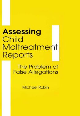 Assessing Child Maltreatment Reports: The Problem of False Allegations