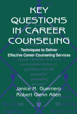 Key Questions in Career Counseling: Techniques To Deliver Effective Career Counseling Services