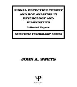 Signal Detection Theory and ROC Analysis in Psychology and Diagnostics: Collected Papers