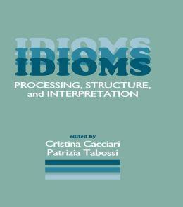 Idioms: Processing, Structure, and Interpretation