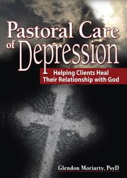 Pastoral Care of Depression: Helping Clients Heal Their Relationship with God