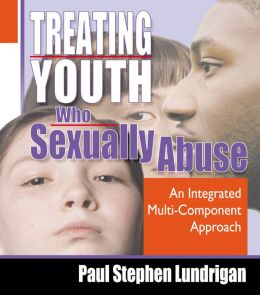 Treating Youth Who Sexually Abuse: An Integrated Multi-Component Approach