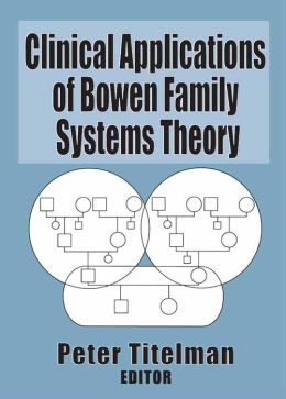 Clinical Applications of Bowen Family Systems Theory