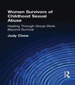 Women Survivors of Childhood Sexual Abuse: Healing Through Group Work?Beyond Survival