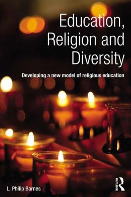 Education, Religion and Diversity: Developing a new model of Religious Education: Developing a new model of religious education