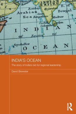 India's Ocean: The Story of India's Bid for Regional Leadership