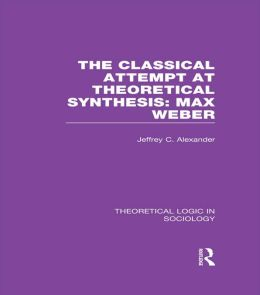Classical Attempt at Theoretical Synthesis (Theoretical Logic in Sociology): Max Weber