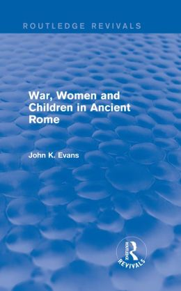 War, Women and Children in Ancient Rome (Routledge Revivals)