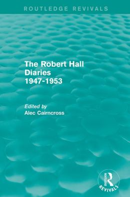 The Robert Hall Diaries 1947-1953