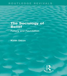 The Sociology of Belief: Fallacy and Foundation: Fallacy and Foundation