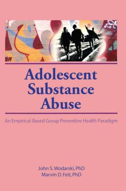 Adolescent Substance Abuse: An Empirical-Based Group Preventive Health Paradigm