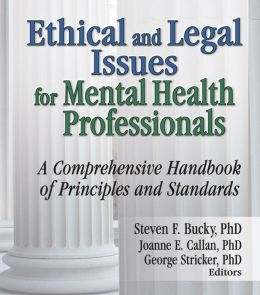 Ethical and Legal Issues for Mental Health Professionals: A Comprehensive Handbook of Principles and Standards