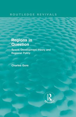Regions in Question (Routledge Revivals): Space, Development Theory and Regional Policy
