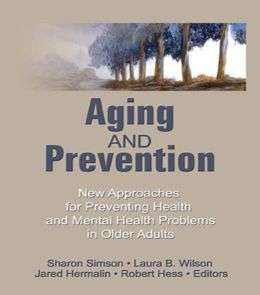 Aging and Prevention: New Approaches for Preventing Health and Mental Health Problems in Older Adults