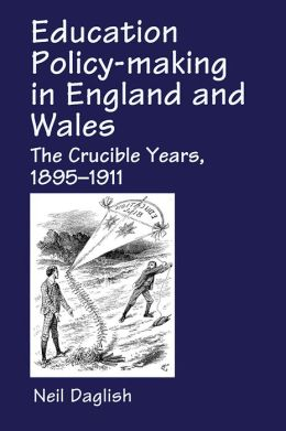 Education Policy Making in England and Wales: The Crucible Years, 1895-1911
