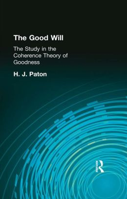 The Good Will: A Study in the Coherence Theory of Goodness