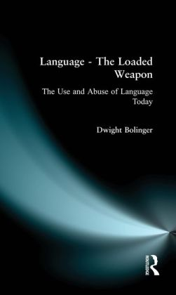 Language - The Loaded Weapon: The Use and Abuse of Language Today