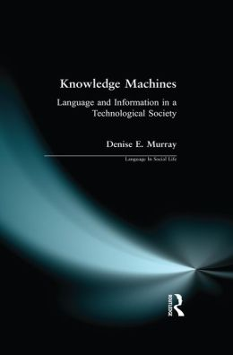 Knowledge Machines: Language and Information in a Technological Society