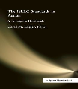 The ISLLC Standards in Action: A Principal's Handbook