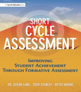 Short Cycle Assessment: Improving Student Achievement Through Formative Assessment