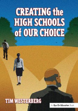 Creating the High Schools of Our Choice: A Principal's Perspective on Making High School Reform a Reality