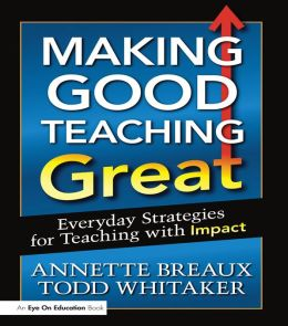 Making Good Teaching Great: Everyday Strategies for Teaching with Impact