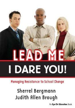 Lead Me, I Dare You!: Managing Resistance to School Change