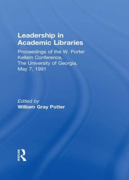 Leadership in Academic Libraries: Proceedings of the W. Porter Kellam Conference, The University of Georgia, May 7, 1991